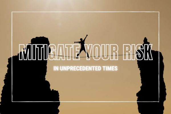 Mitigating Risk in unprecedented times